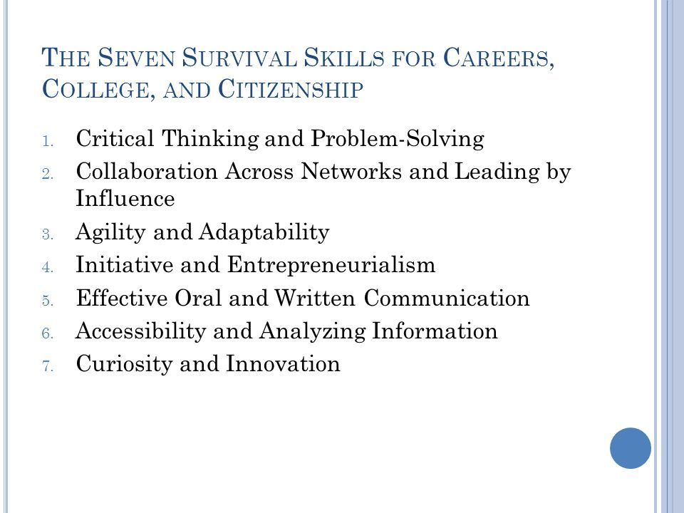 T HE S EVEN S URVIVAL S KILLS FOR C AREERS, C OLLEGE, AND C ITIZENSHIP 1.