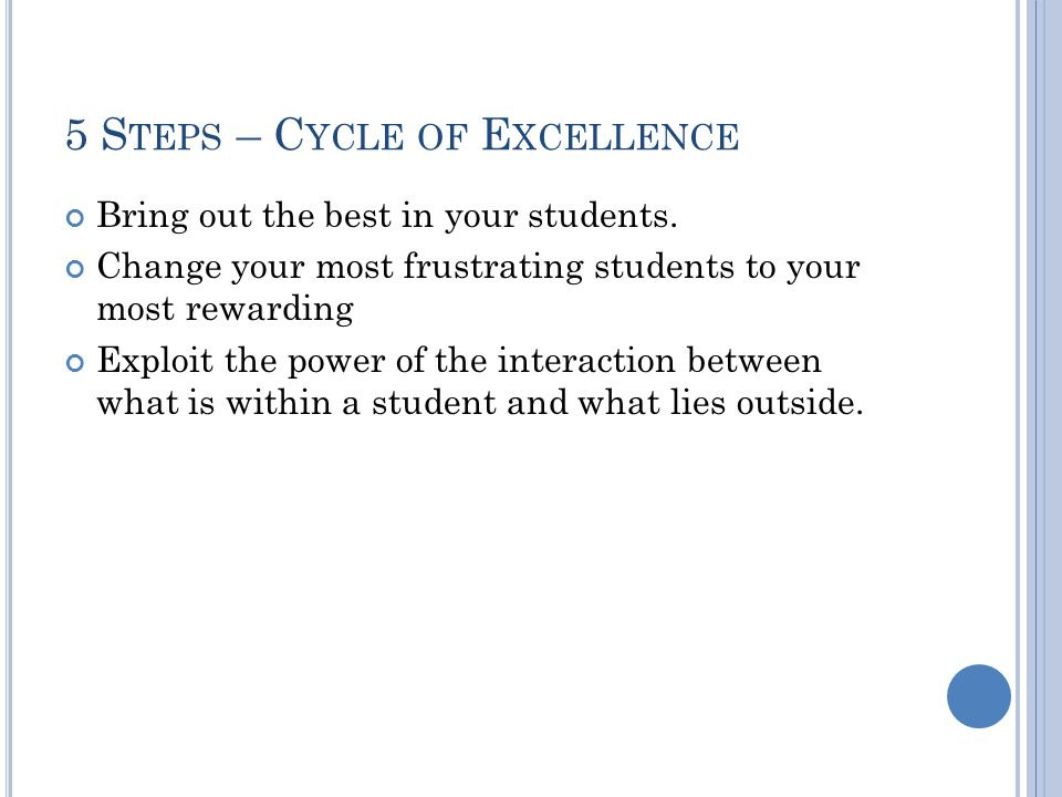 5 S TEPS – C YCLE OF E XCELLENCE Bring out the best in your students.