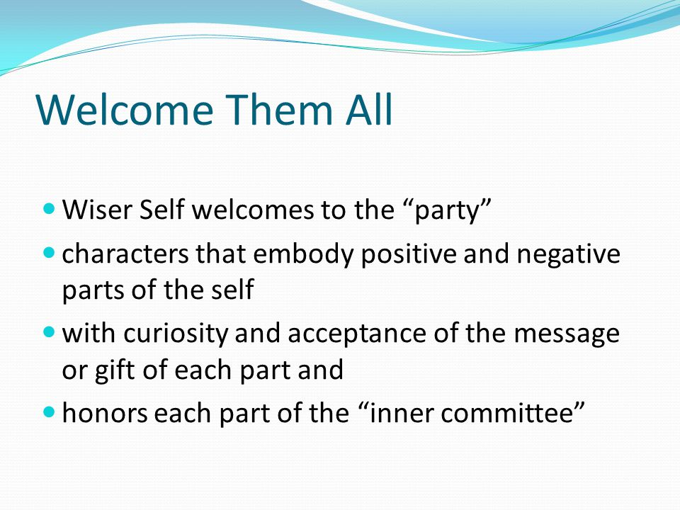 """Welcome Them All Wiser Self welcomes to the """"party"""" characters that embody positive and negative parts of the self with curiosity and acceptance of th"""