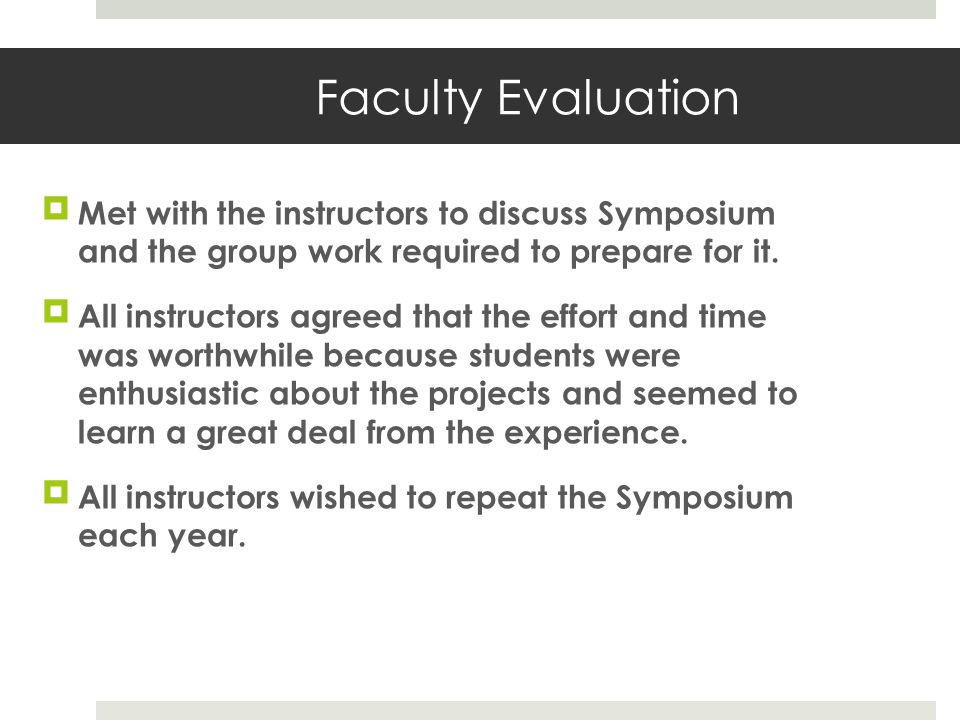 Faculty Evaluation Met with the instructors to discuss Symposium and the group work required to prepare for it.