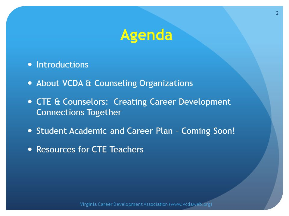Agenda Introductions About VCDA & Counseling Organizations CTE & Counselors: Creating Career Development Connections Together Student Academic and Career Plan – Coming Soon.