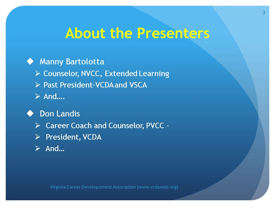 About the Presenters  Manny Bartolotta  Counselor, NVCC, Extended Learning  Past President-VCDA and VSCA  And….
