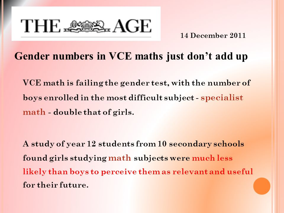 Gender numbers in VCE maths just don't add up VCE math is failing the gender test, with the number of boys enrolled in the most difficult subject - specialist math - double that of girls.