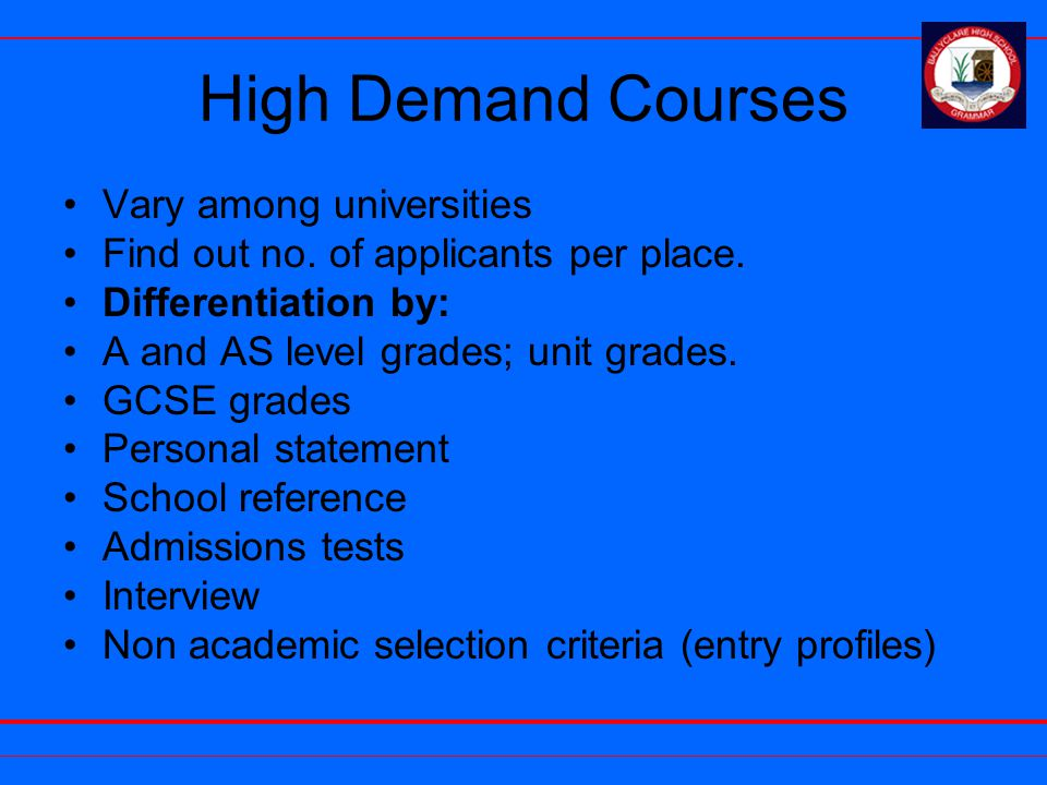 High Demand Courses Vary among universities Find out no. of applicants per place. Differentiation by: A and AS level grades; unit grades. GCSE grades