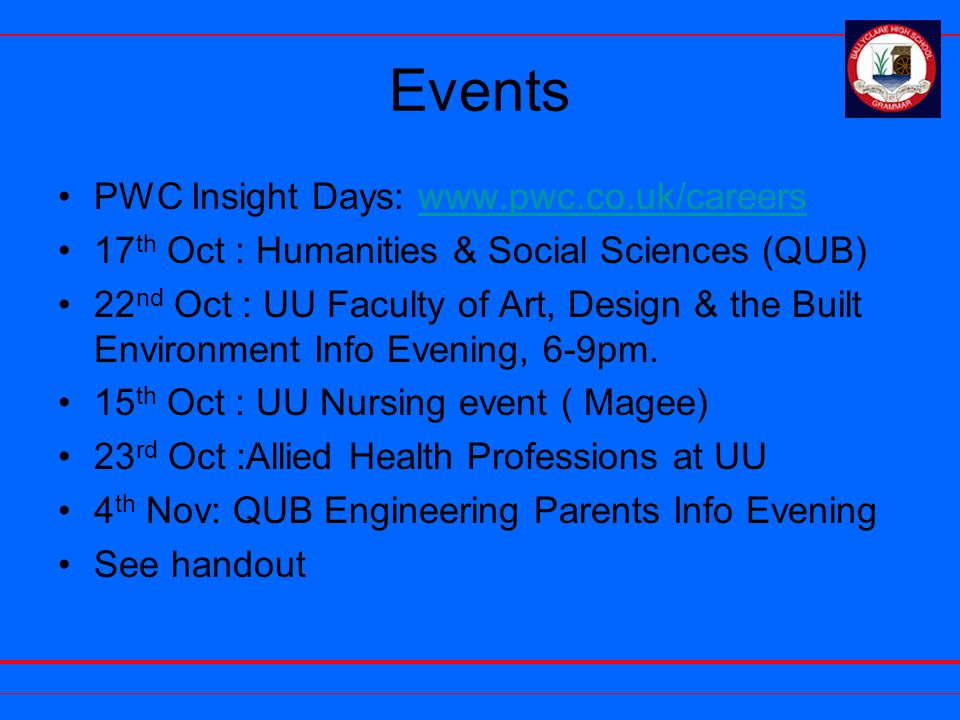Events PWC Insight Days: www.pwc.co.uk/careerswww.pwc.co.uk/careers 17 th Oct : Humanities & Social Sciences (QUB) 22 nd Oct : UU Faculty of Art, Design & the Built Environment Info Evening, 6-9pm.