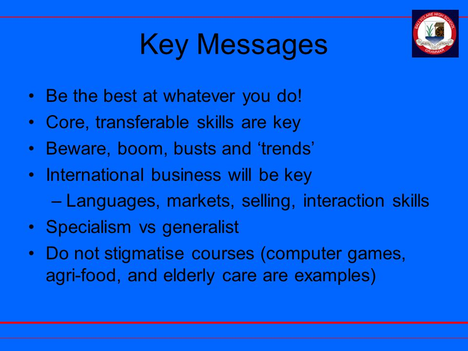 Key Messages Be the best at whatever you do.