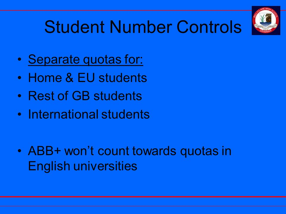 Student Number Controls Separate quotas for: Home & EU students Rest of GB students International students ABB+ won't count towards quotas in English universities