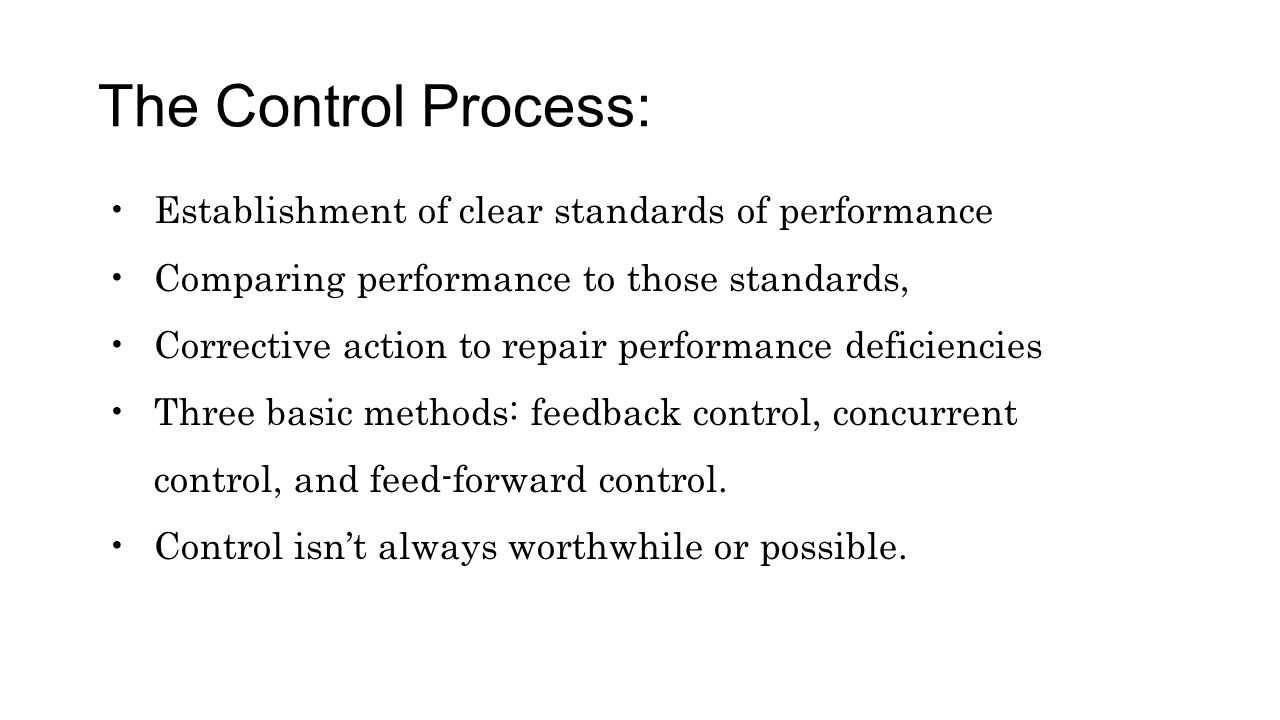 The Control Process: Establishment of clear standards of performance Comparing performance to those standards, Corrective action to repair performance