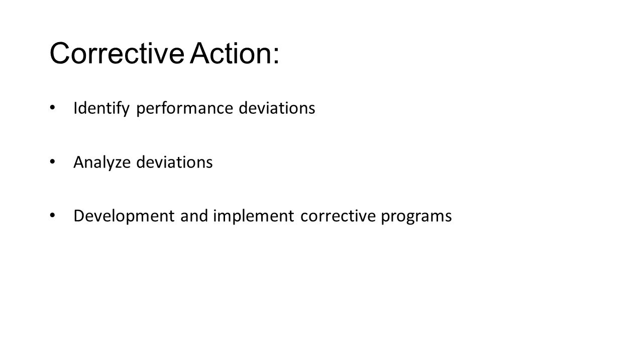 Corrective Action: Identify performance deviations Analyze deviations Development and implement corrective programs