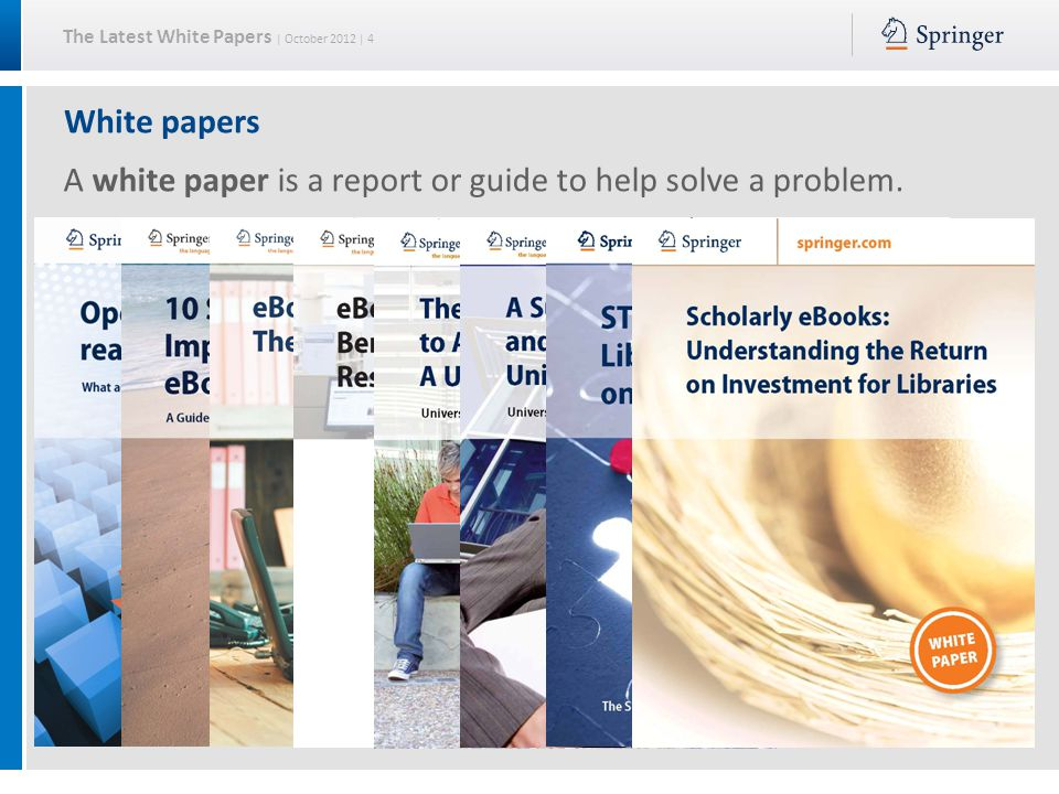 The Latest White Papers | October 2012 | 4 White papers A white paper is a report or guide to help solve a problem.