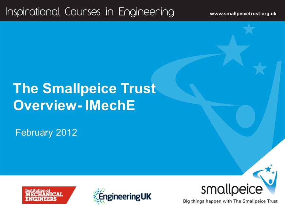 ] The Smallpeice Trust Overview- IMechE February 2012