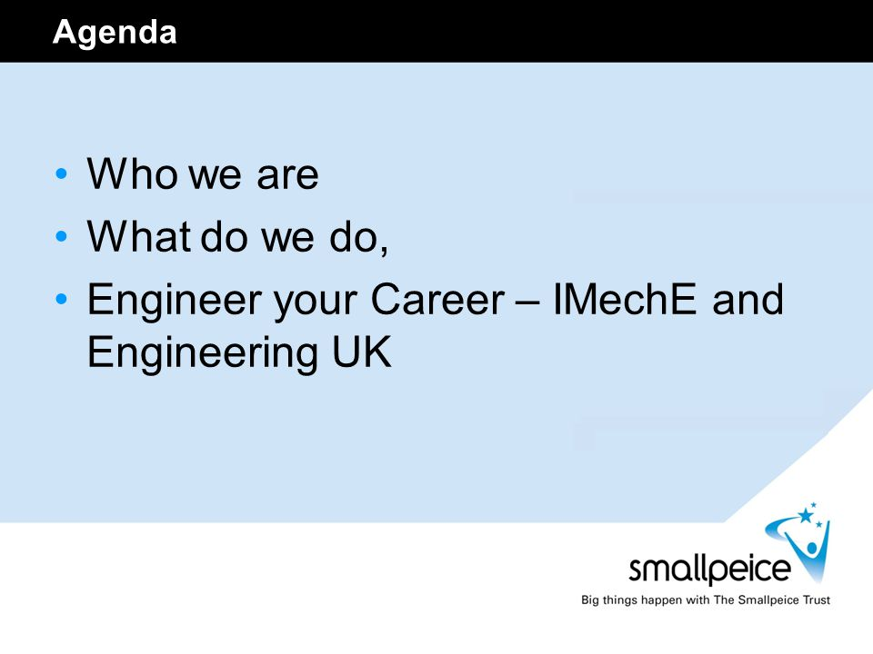 Agenda Who we are What do we do, Engineer your Career – IMechE and Engineering UK