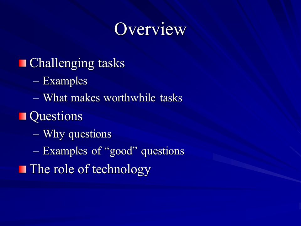 Opportunities for discussion Tasks have to be justified in terms of the learning aims they serve and can work well only if opportunities for pupils to communicate their evolving understanding are built into the planning.