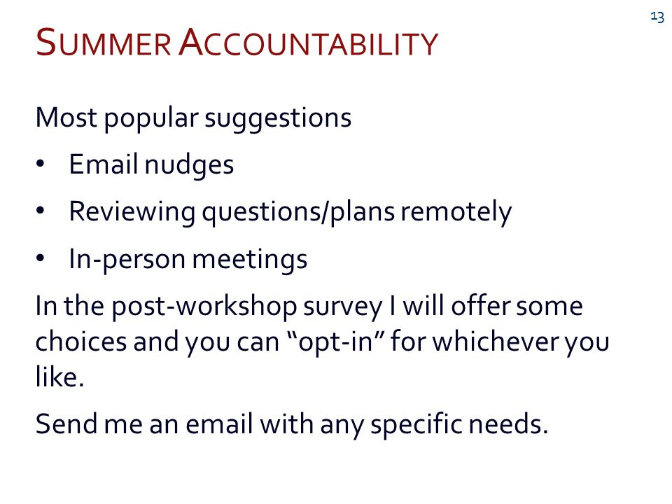 S UMMER A CCOUNTABILITY 13 Most popular suggestions Email nudges Reviewing questions/plans remotely In-person meetings In the post-workshop survey I w