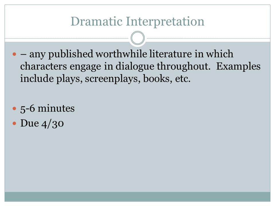 Dramatic Interpretation – any published worthwhile literature in which characters engage in dialogue throughout.