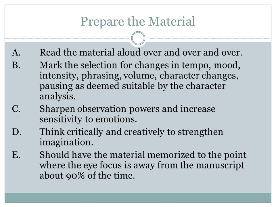 Prepare the Material A. Read the material aloud over and over and over.