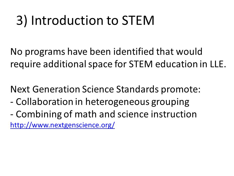 No programs have been identified that would require additional space for STEM education in LLE.