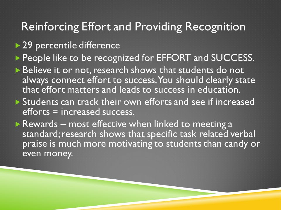 Reinforcing Effort and Providing Recognition  29 percentile difference  People like to be recognized for EFFORT and SUCCESS.