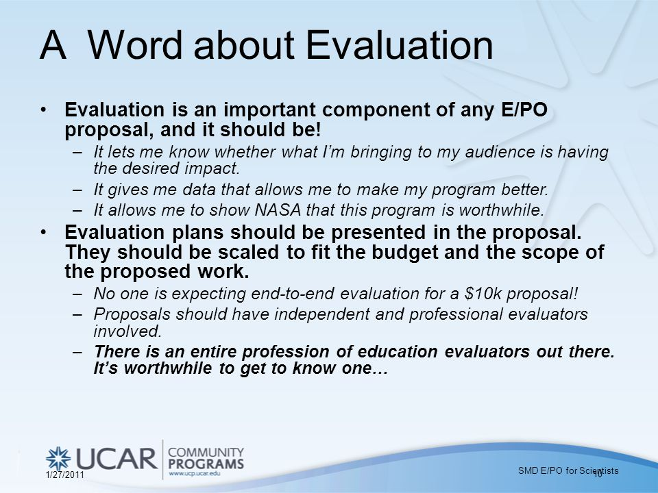 A Word about Evaluation Evaluation is an important component of any E/PO proposal, and it should be.