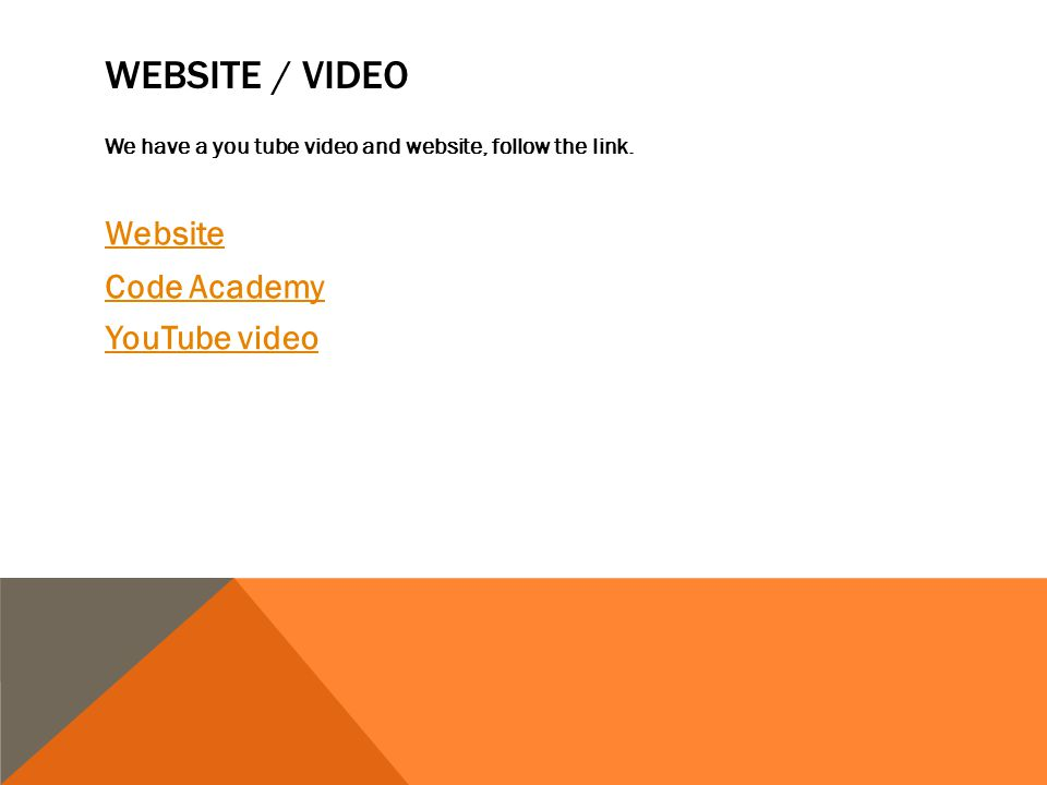 WEBSITE / VIDEO We have a you tube video and website, follow the link. Website Code Academy YouTube video