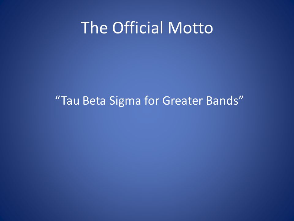 The Official Motto Tau Beta Sigma for Greater Bands