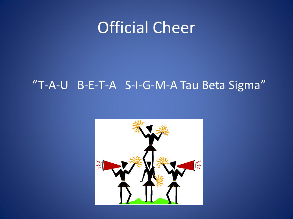 Official Cheer T-A-U B-E-T-A S-I-G-M-A Tau Beta Sigma