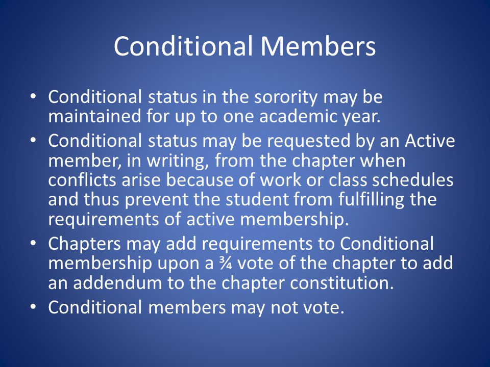 Conditional Members Conditional status in the sorority may be maintained for up to one academic year.