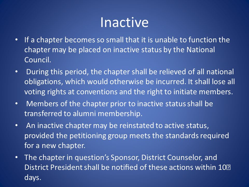 Inactive If a chapter becomes so small that it is unable to function the chapter may be placed on inactive status by the National Council.