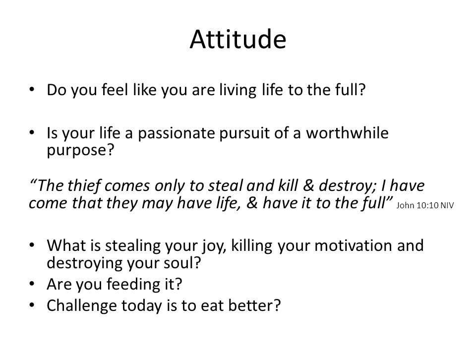 Attitude Do you feel like you are living life to the full.