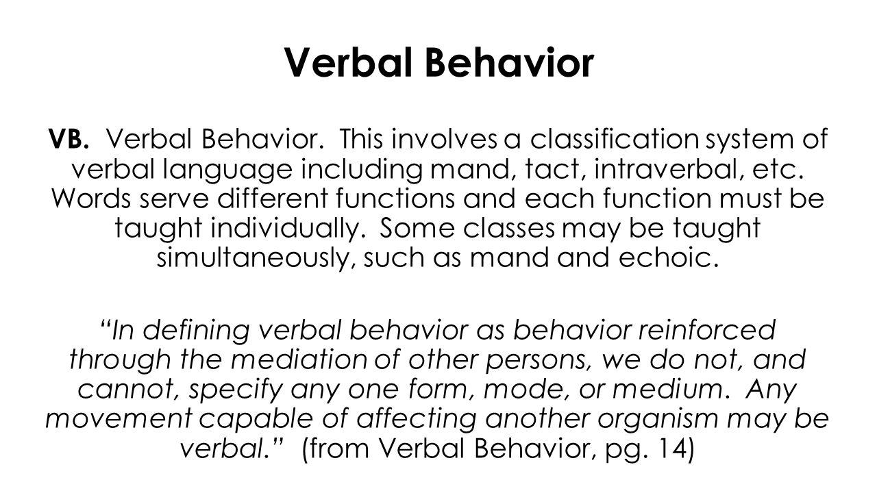 Verbal Behavior VB. Verbal Behavior.