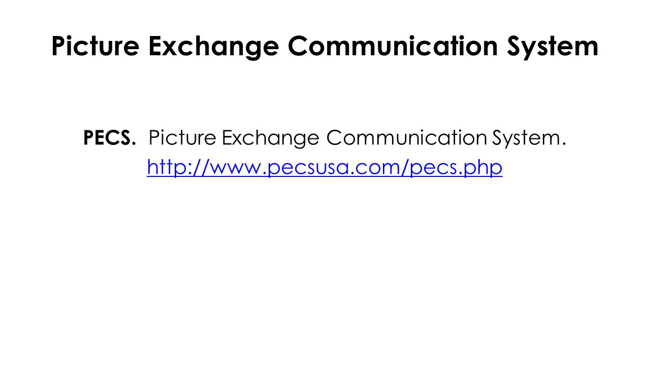 Picture Exchange Communication System PECS. Picture Exchange Communication System.