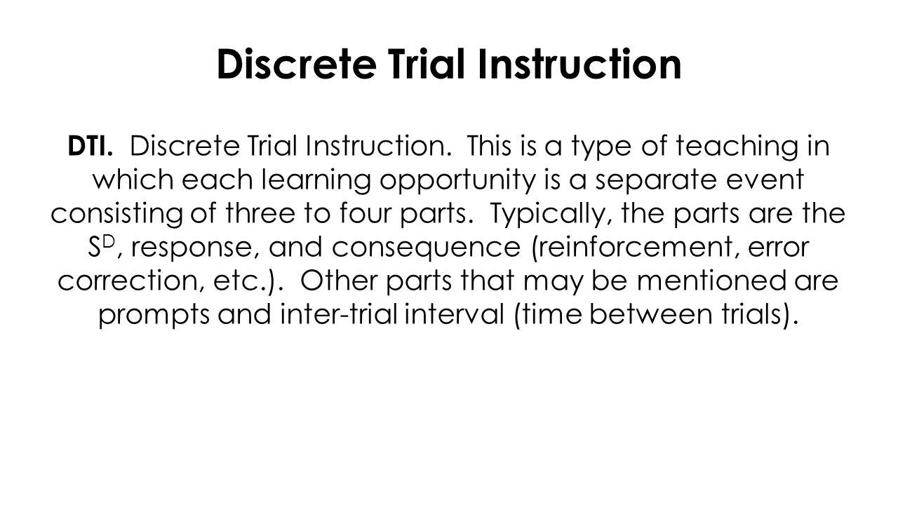 Discrete Trial Instruction DTI. Discrete Trial Instruction.