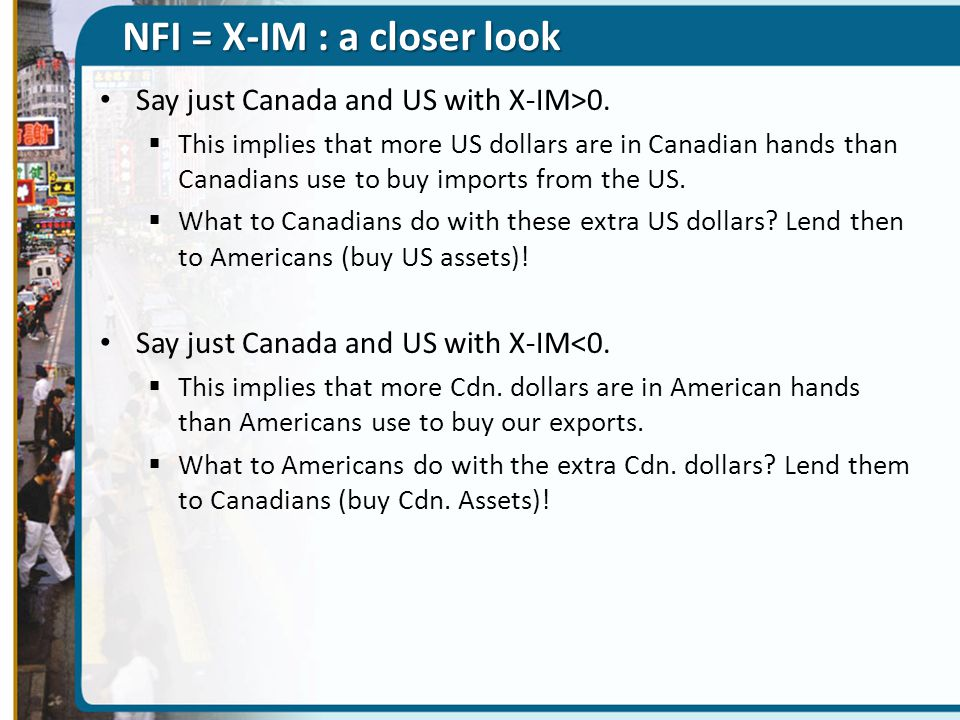 NFI = X-IM : a closer look Say just Canada and US with X-IM>0.  This implies that more US dollars are in Canadian hands than Canadians use to buy imp