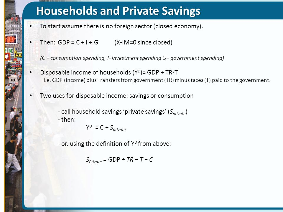 Governments and Public Savings Spending by governments: two types  Government spending on goods and services (G)  Transfers to individuals (TR).