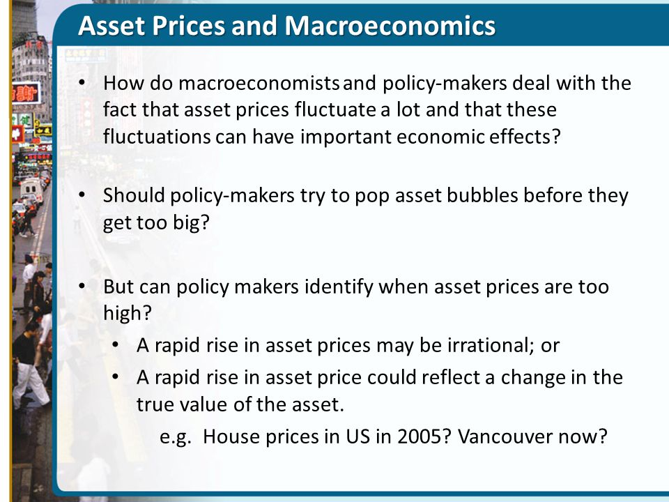 Asset Prices and Macroeconomics How do macroeconomists and policy-makers deal with the fact that asset prices fluctuate a lot and that these fluctuati