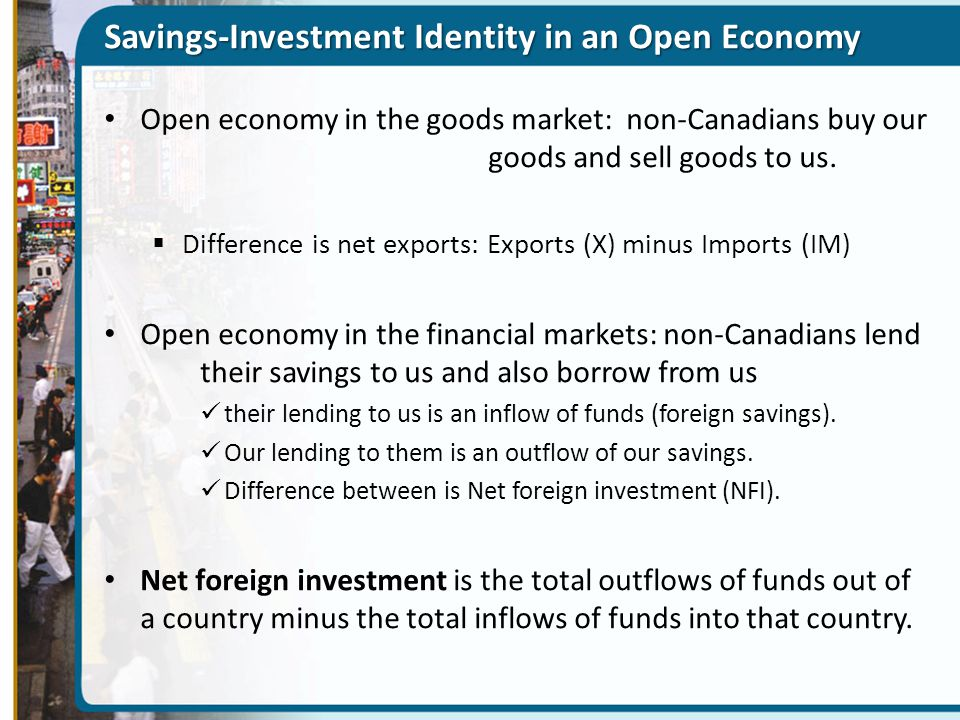 A Key point: Net Exports (X-IM) = NFI Net foreign investment (NFI) equals net exports in an open economy If: X-IM<0 then NFI<0 (inflow of funds from abroad is larger than outflow of funds) i.e.