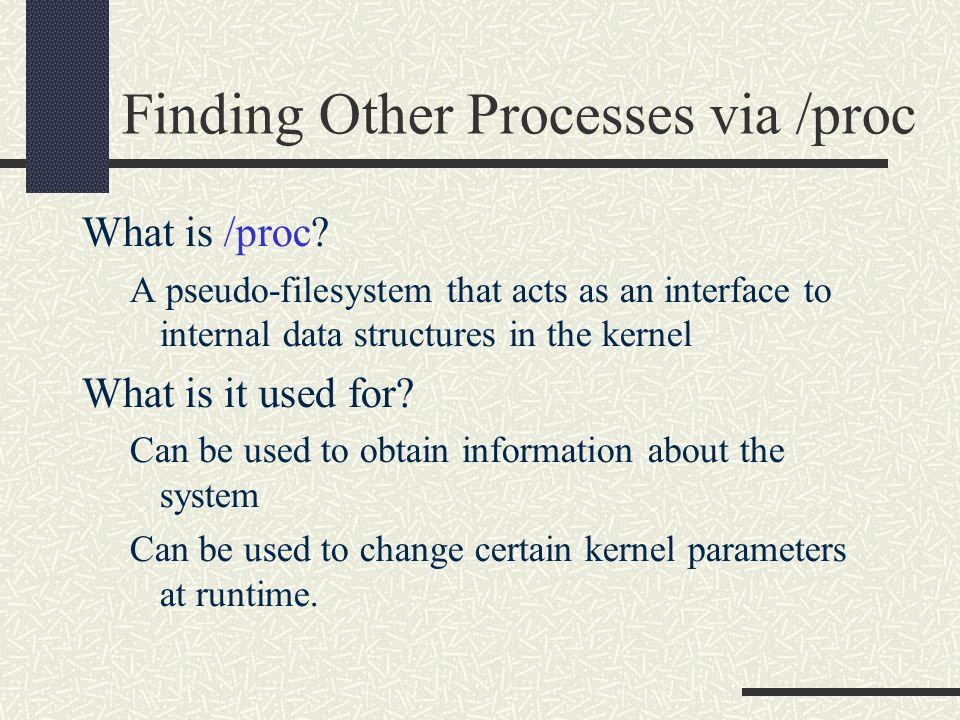 Finding Other Processes via /proc What is /proc.