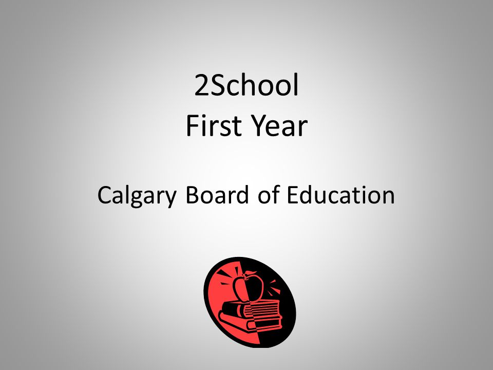 2School First Year Calgary Board of Education