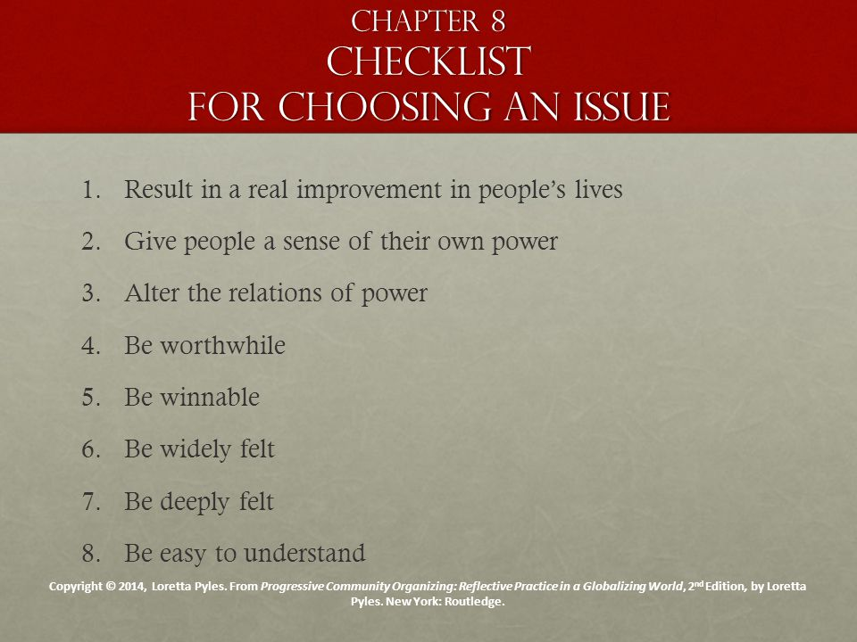 Chapter 8 Checklist for choosing an issue 1. 1.Result in a real improvement in people's lives 2.