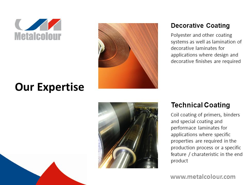 Our Expertise Decorative Coating Technical Coating Coil coating of primers, binders and special coating and performace laminates for applications wher