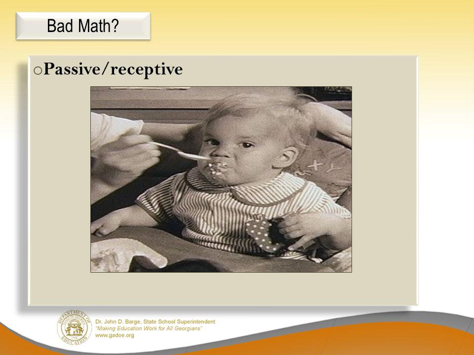 o Passive/receptive Bad Math