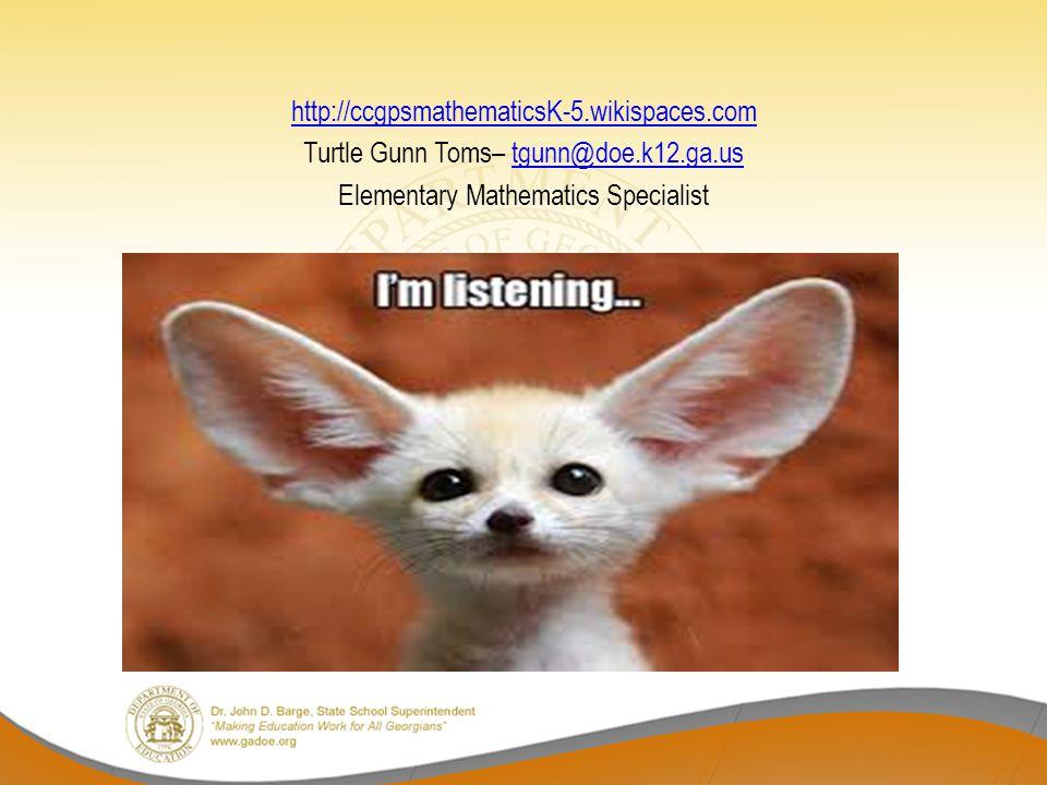 http://ccgpsmathematicsK-5.wikispaces.com Turtle Gunn Toms– tgunn@doe.k12.ga.ustgunn@doe.k12.ga.us Elementary Mathematics Specialist