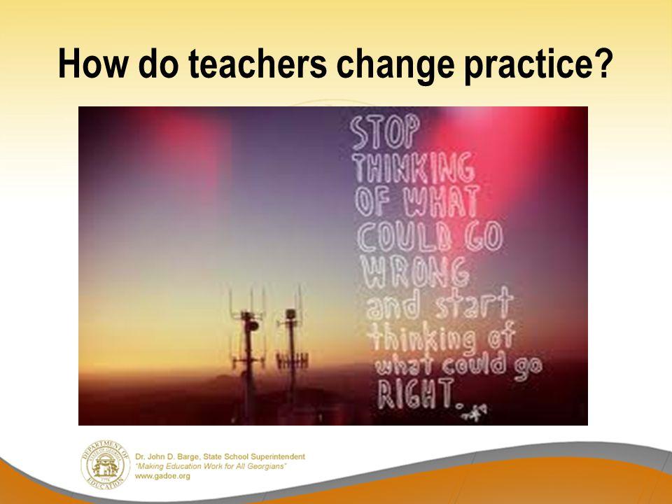 How do teachers change practice