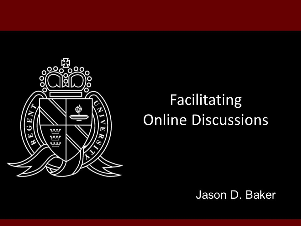 Facilitating Online Discussions Jason D. Baker