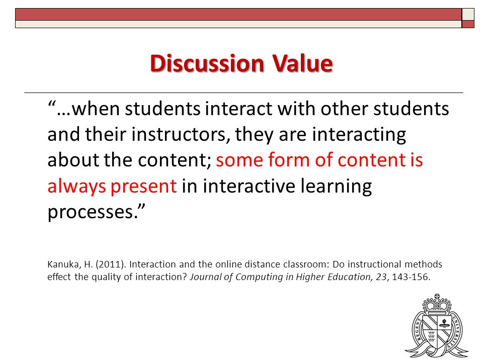 Tips: Teaching Presence Set Expectations – Course Rhythm – Purpose of Discussion Connect to Learning Objectives – Participation Requirements Point Allocation Due Days/Dates Expectation of Frequency, Length, Content, Style – Identify Your Role