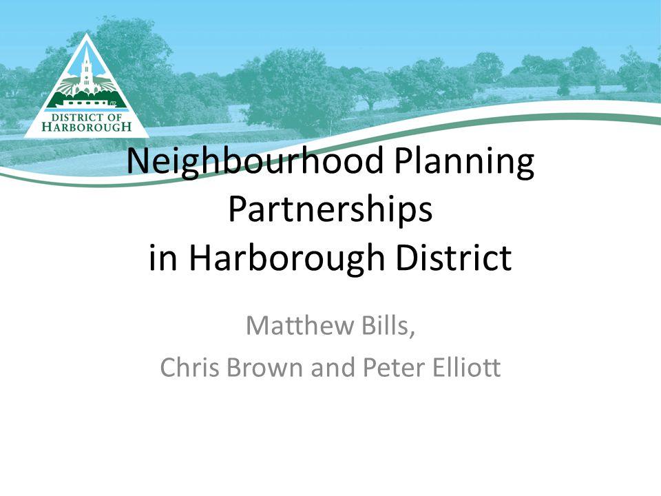 Matthew Bills, Chris Brown and Peter Elliott Neighbourhood Planning Partnerships in Harborough District