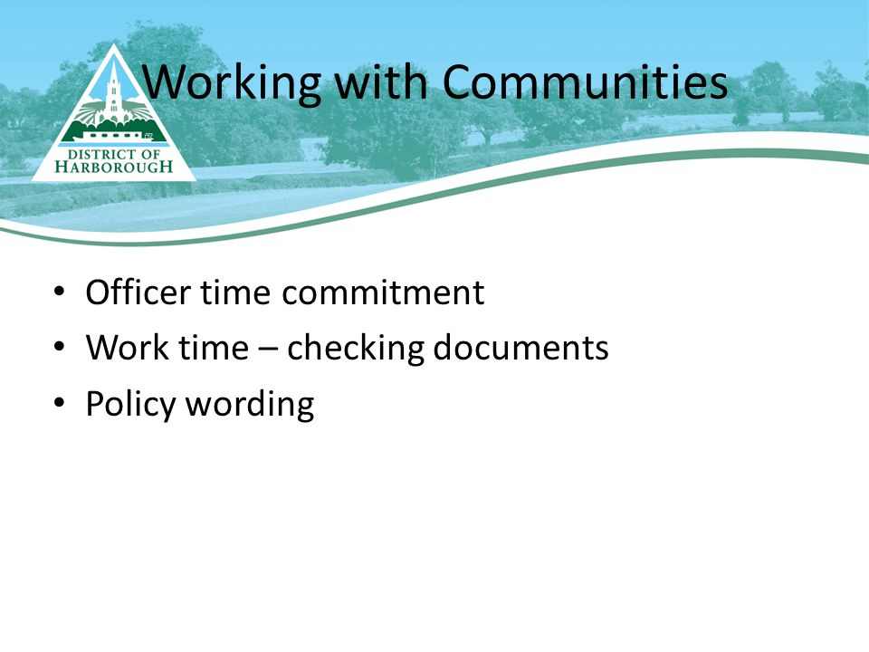 Working with Communities Officer time commitment Work time – checking documents Policy wording