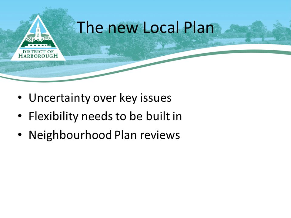 The new Local Plan Uncertainty over key issues Flexibility needs to be built in Neighbourhood Plan reviews