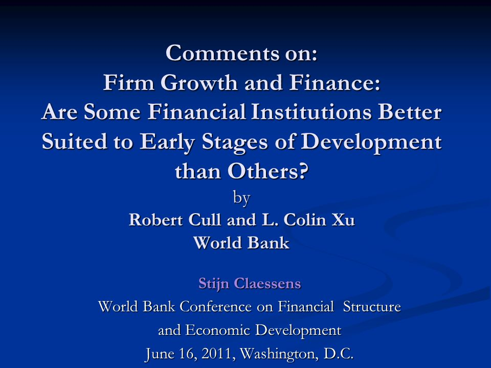 Comments on: Firm Growth and Finance: Are Some Financial Institutions Better Suited to Early Stages of Development than Others.
