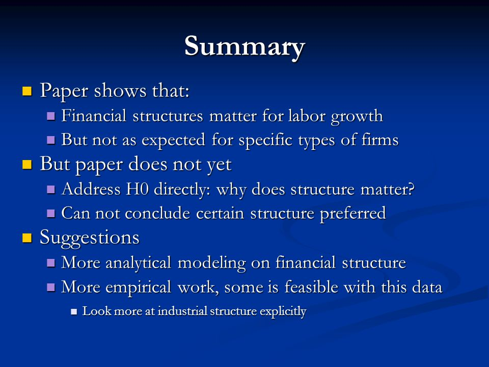 Paper shows that: Paper shows that: Financial structures matter for labor growth Financial structures matter for labor growth But not as expected for specific types of firms But not as expected for specific types of firms But paper does not yet But paper does not yet Address H0 directly: why does structure matter.